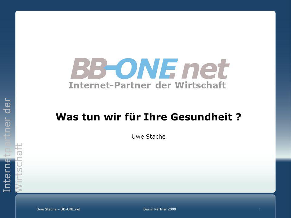 Internetpartner der Wirtschaft Uwe Stache – BB-ONE.netBerlin Partner 20091 Internet-Partner der Wirtschaft Was tun wir für Ihre Gesundheit .