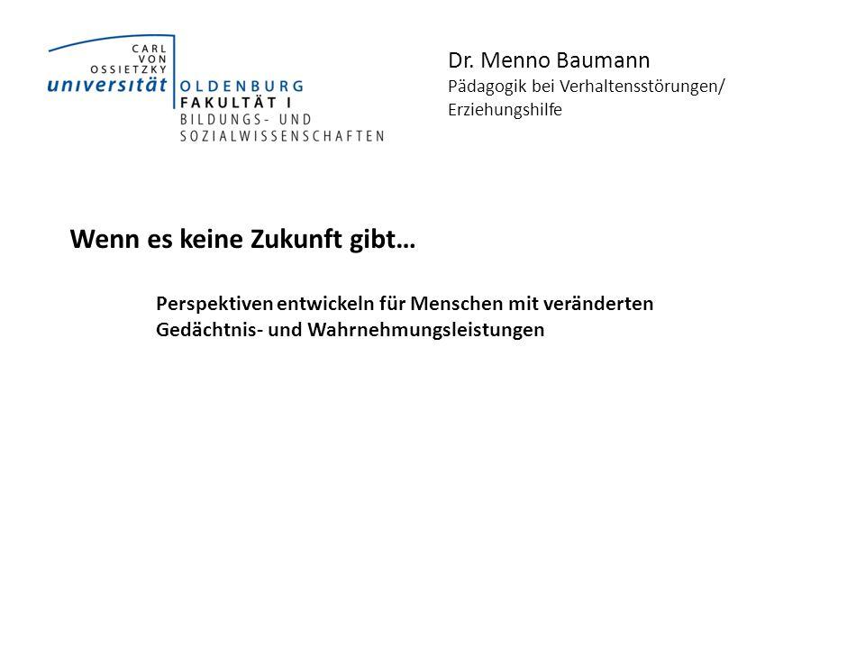 Dr. Menno Baumann Pädagogik bei Verhaltensstörungen/ Erziehungshilfe Wenn es keine Zukunft gibt… Perspektiven entwickeln für Menschen mit veränderten