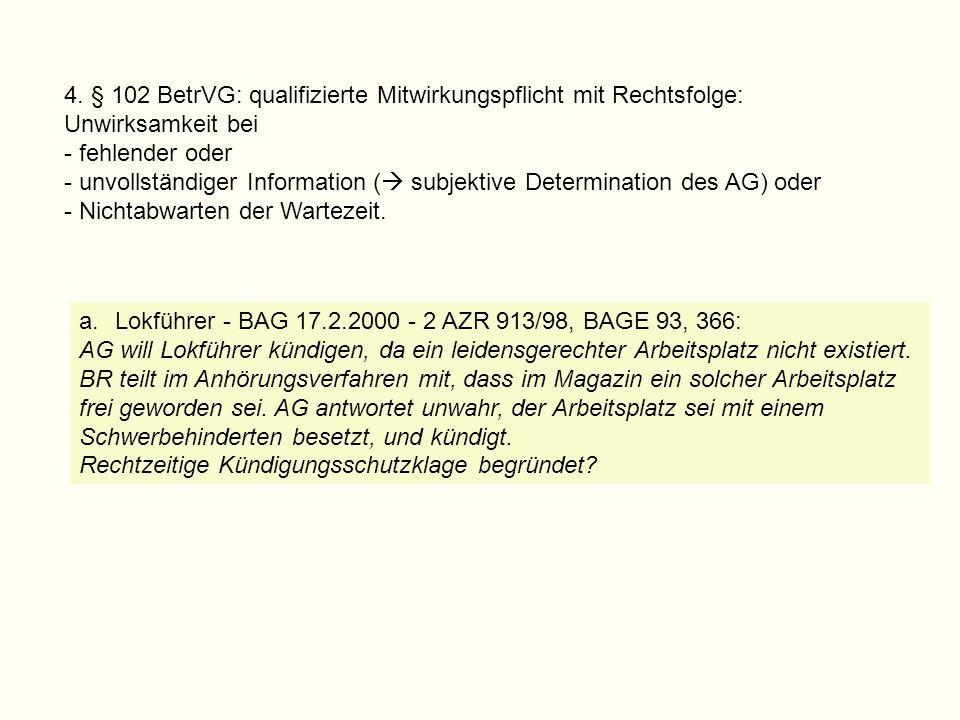 4. § 102 BetrVG: qualifizierte Mitwirkungspflicht mit Rechtsfolge: Unwirksamkeit bei - fehlender oder - unvollständiger Information (  subjektive Det