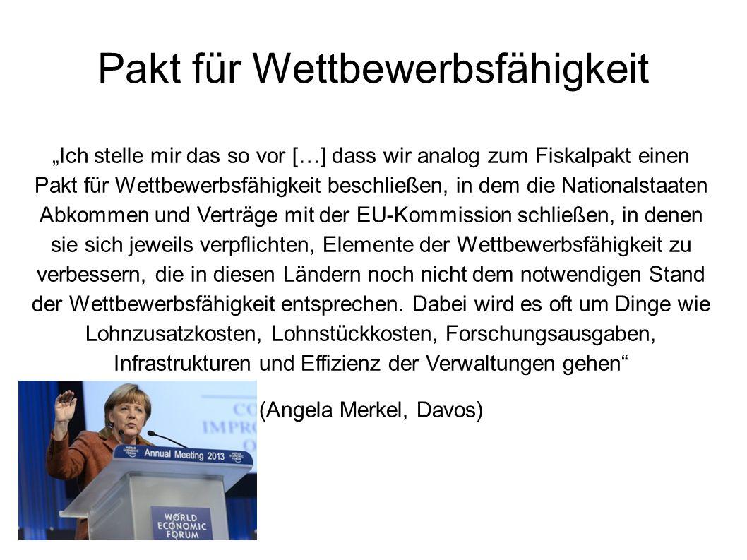 """Pakt für Wettbewerbsfähigkeit """"Ich stelle mir das so vor […] dass wir analog zum Fiskalpakt einen Pakt für Wettbewerbsfähigkeit beschließen, in dem die Nationalstaaten Abkommen und Verträge mit der EU-Kommission schließen, in denen sie sich jeweils verpflichten, Elemente der Wettbewerbsfähigkeit zu verbessern, die in diesen Ländern noch nicht dem notwendigen Stand der Wettbewerbsfähigkeit entsprechen."""