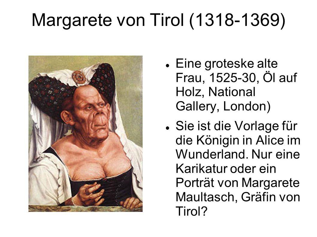 Margarete von Tirol (1318-1369) Eine groteske alte Frau, 1525-30, Öl auf Holz, National Gallery, London) Sie ist die Vorlage für die Königin in Alice