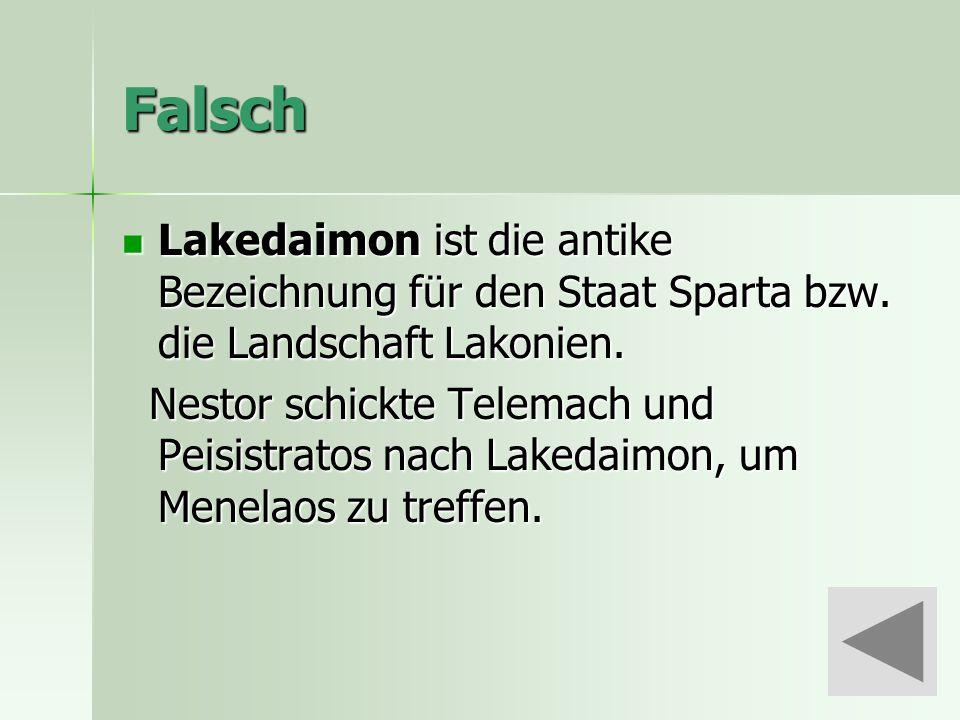 Falsch Lakedaimon ist die antike Bezeichnung für den Staat Sparta bzw.