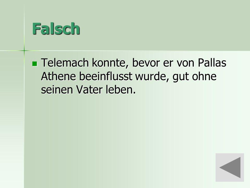 Falsch Telemach konnte, bevor er von Pallas Athene beeinflusst wurde, gut ohne seinen Vater leben.