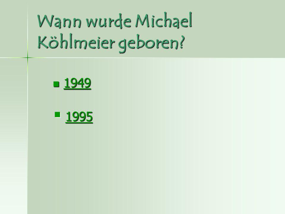 Wann wurde Michael Köhlmeier geboren? 1949 1949 1949  1995 1995