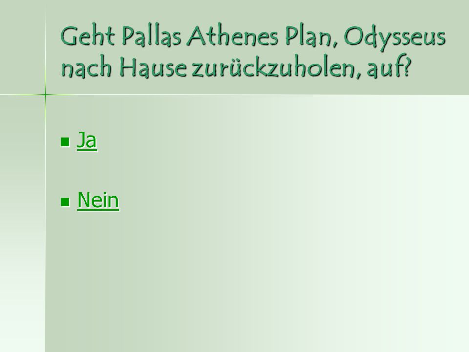 Geht Pallas Athenes Plan, Odysseus nach Hause zurückzuholen, auf? Ja Ja Ja Nein Nein Nein