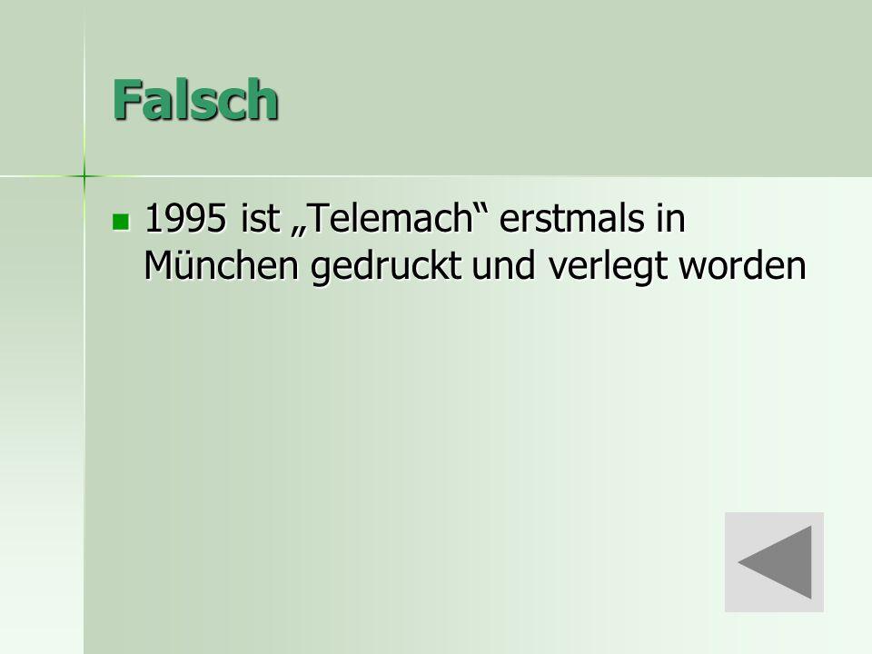 """Falsch 1995 ist """"Telemach erstmals in München gedruckt und verlegt worden 1995 ist """"Telemach erstmals in München gedruckt und verlegt worden"""