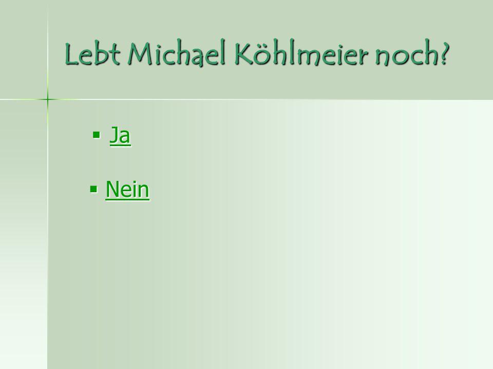 Lebt Michael Köhlmeier noch?  Ja Ja  Nein Nein