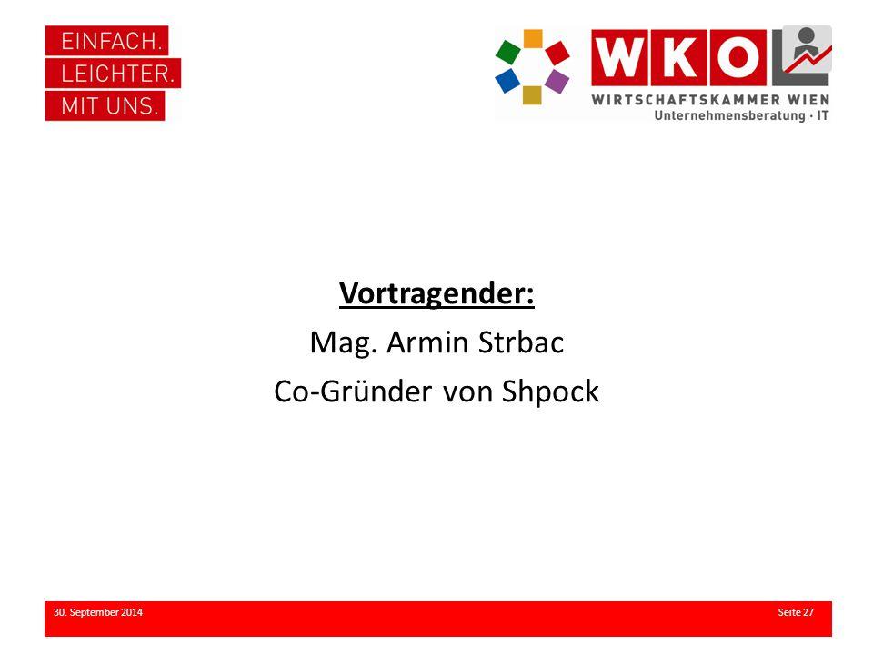 Vortragender: Mag. Armin Strbac Co-Gründer von Shpock 30. September 2014 Seite 27