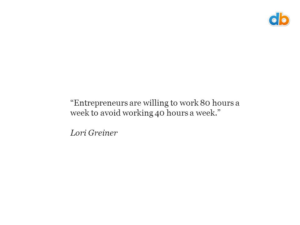Entrepreneurs are willing to work 80 hours a week to avoid working 40 hours a week. Lori Greiner