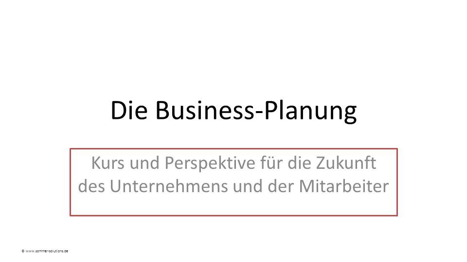 Die Business-Planung Kurs und Perspektive für die Zukunft des Unternehmens und der Mitarbeiter © www.sommer-solutions.de