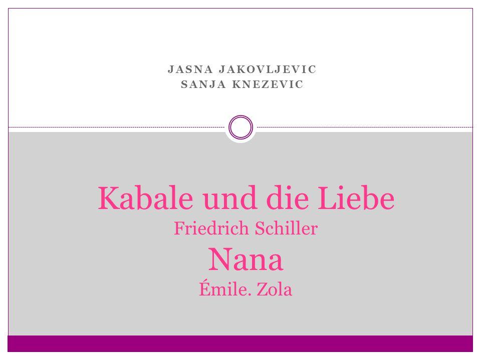 JASNA JAKOVLJEVIC SANJA KNEZEVIC Kabale und die Liebe Friedrich Schiller Nana Émile. Zola