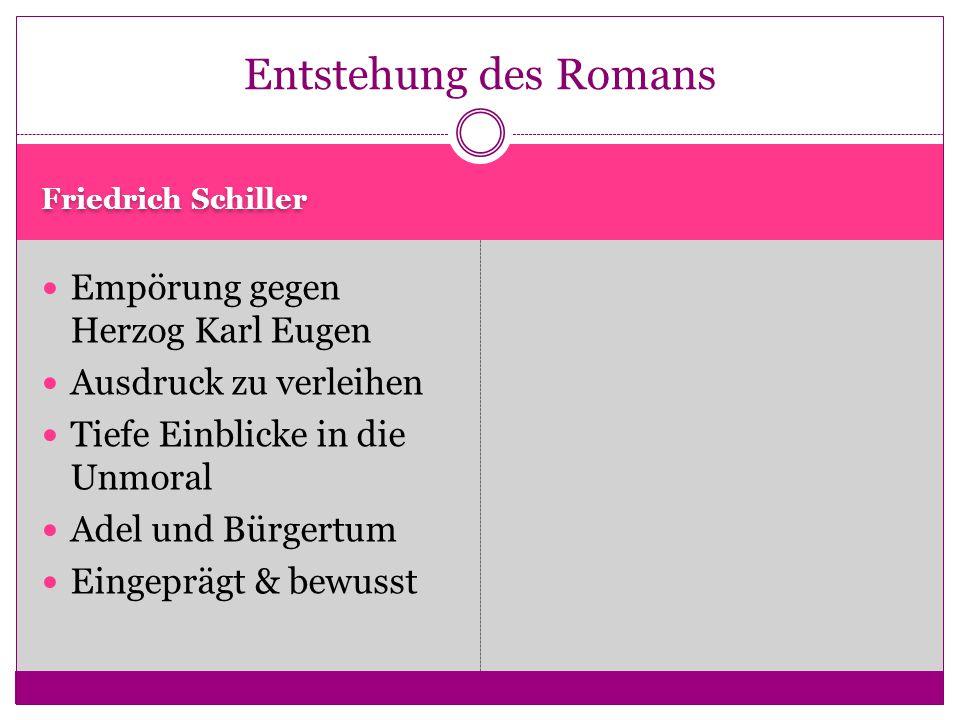 Friedrich Schiller Empörung gegen Herzog Karl Eugen Ausdruck zu verleihen Tiefe Einblicke in die Unmoral Adel und Bürgertum Eingeprägt & bewusst Entstehung des Romans