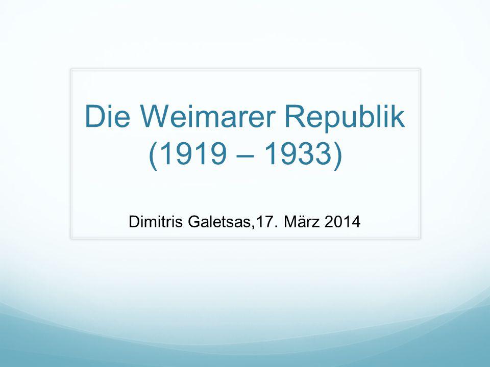 Die Weimarer Republik (1919 – 1933) Dimitris Galetsas,17. März 2014