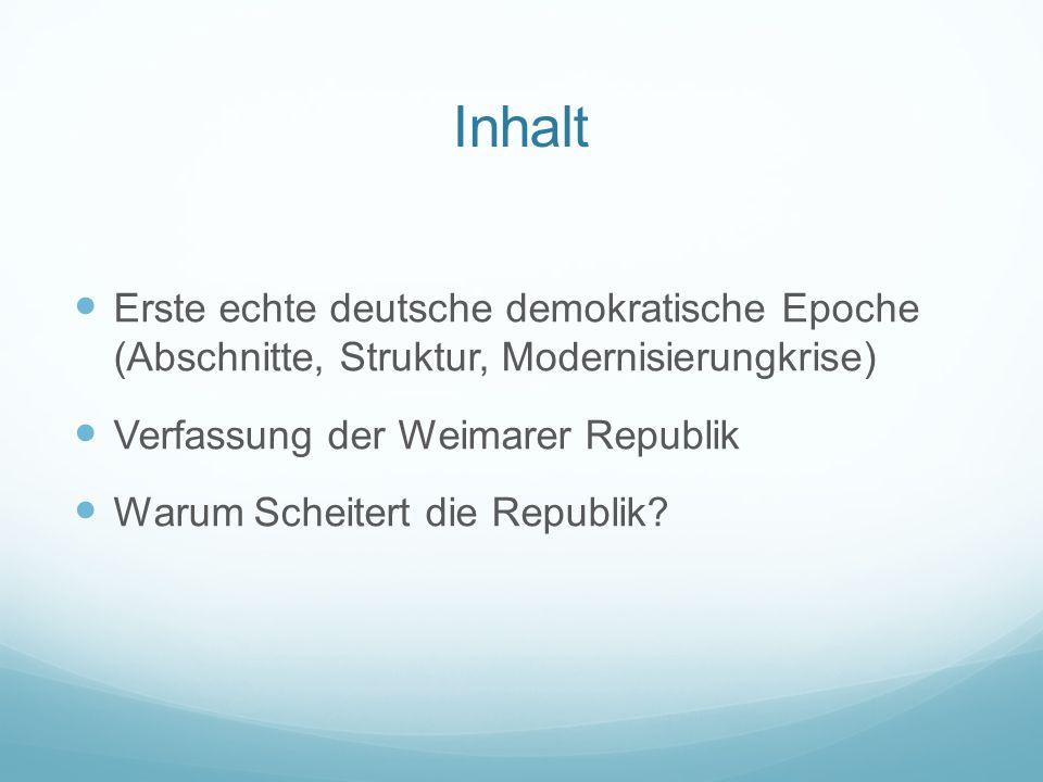 Inhalt Erste echte deutsche demokratische Epoche (Abschnitte, Struktur, Modernisierungkrise) Verfassung der Weimarer Republik Warum Scheitert die Repu