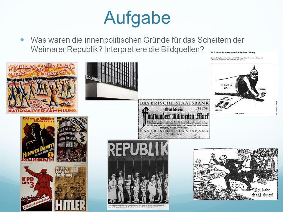 Aufgabe Was waren die innenpolitischen Gründe für das Scheitern der Weimarer Republik? Interpretiere die Bildquellen?