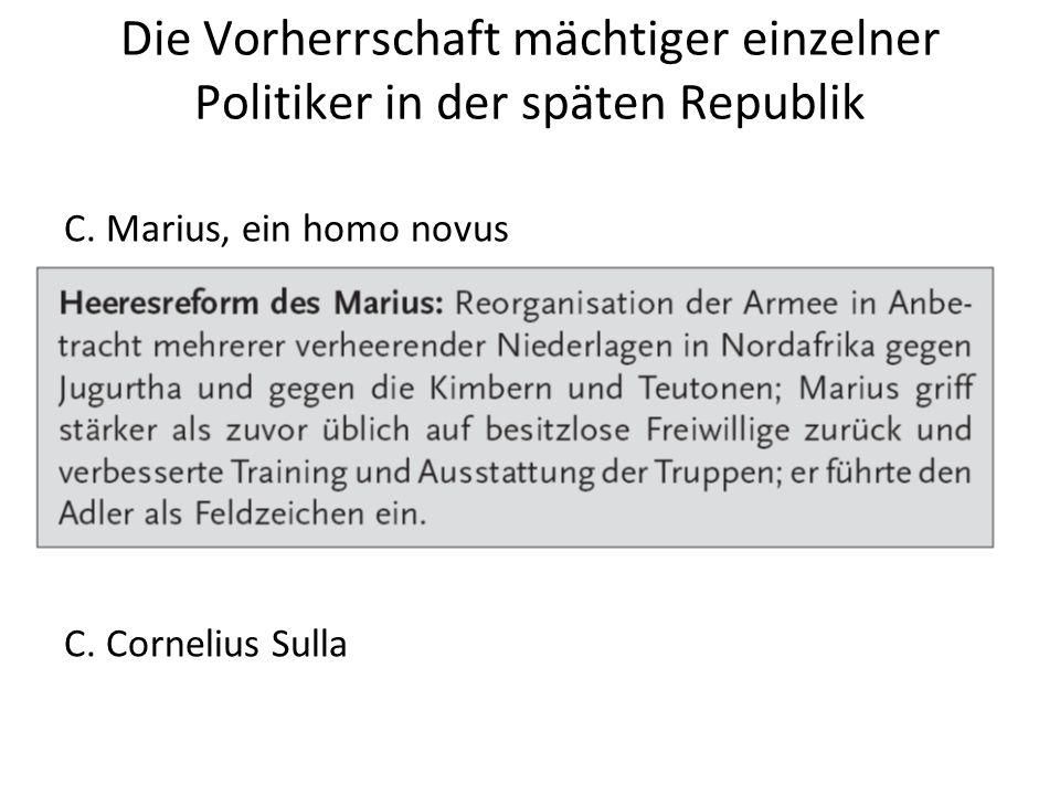 Die Vorherrschaft mächtiger einzelner Politiker in der späten Republik C. Marius, ein homo novus C. Cornelius Sulla