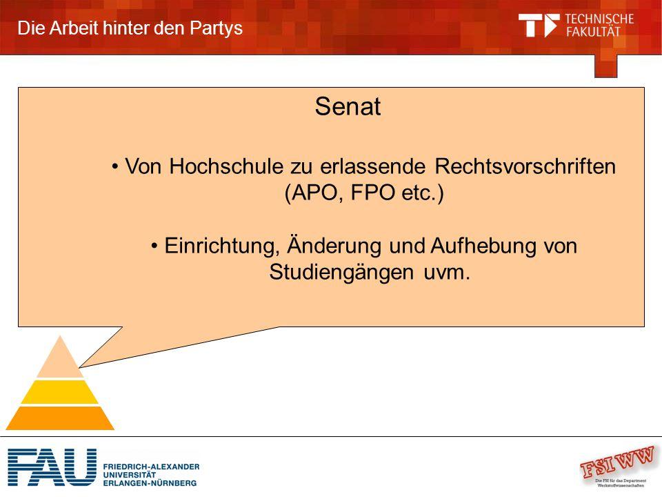 Die Arbeit hinter den Partys Senat Von Hochschule zu erlassende Rechtsvorschriften (APO, FPO etc.) Einrichtung, Änderung und Aufhebung von Studiengängen uvm.