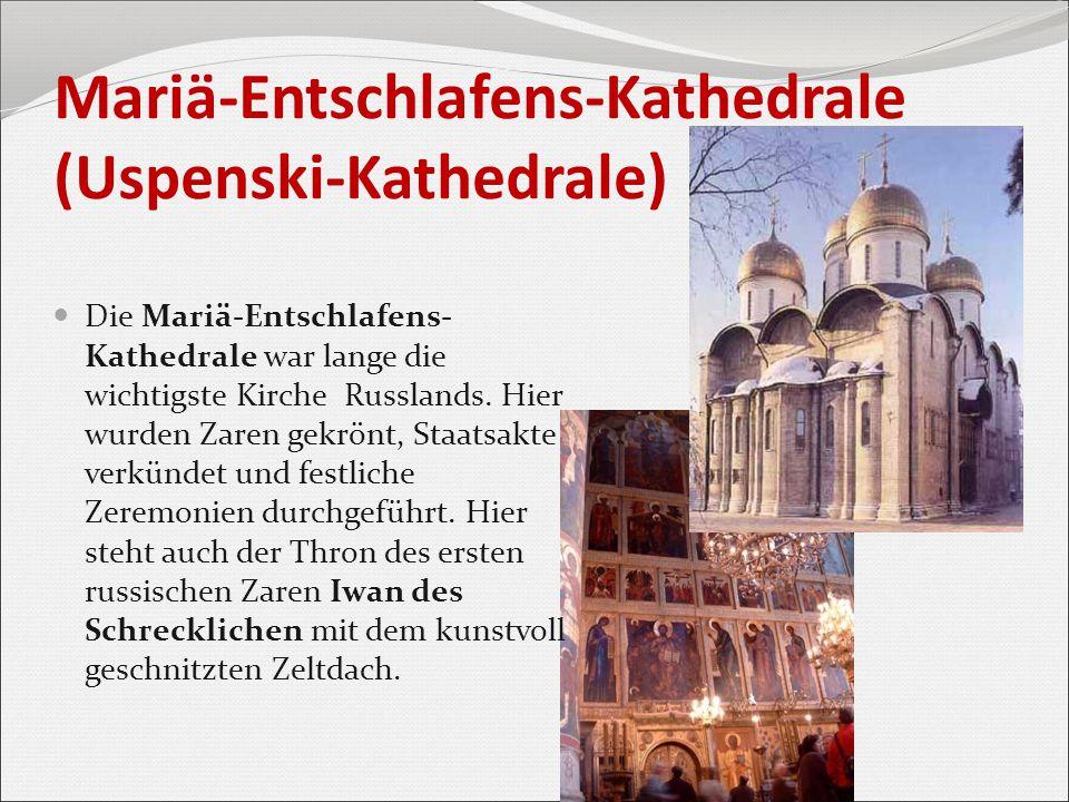 Mariä-Entschlafens-Kathedrale (Uspenski-Kathedrale) Die Mariä-Entschlafens- Kathedrale war lange die wichtigste Kirche Russlands. Hier wurden Zaren ge