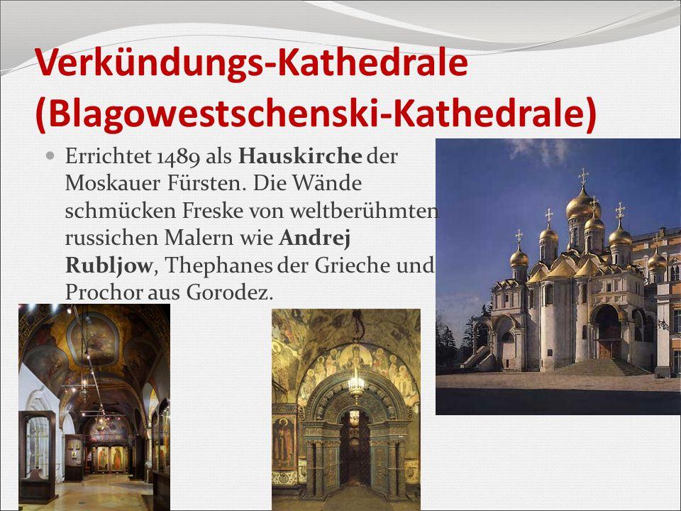 Verkündungs-Kathedrale (Blagowestschenski-Kathedrale) Errichtet 1489 als Hauskirche der Moskauer Fürsten. Die Wände schmücken Freske von weltberühmten