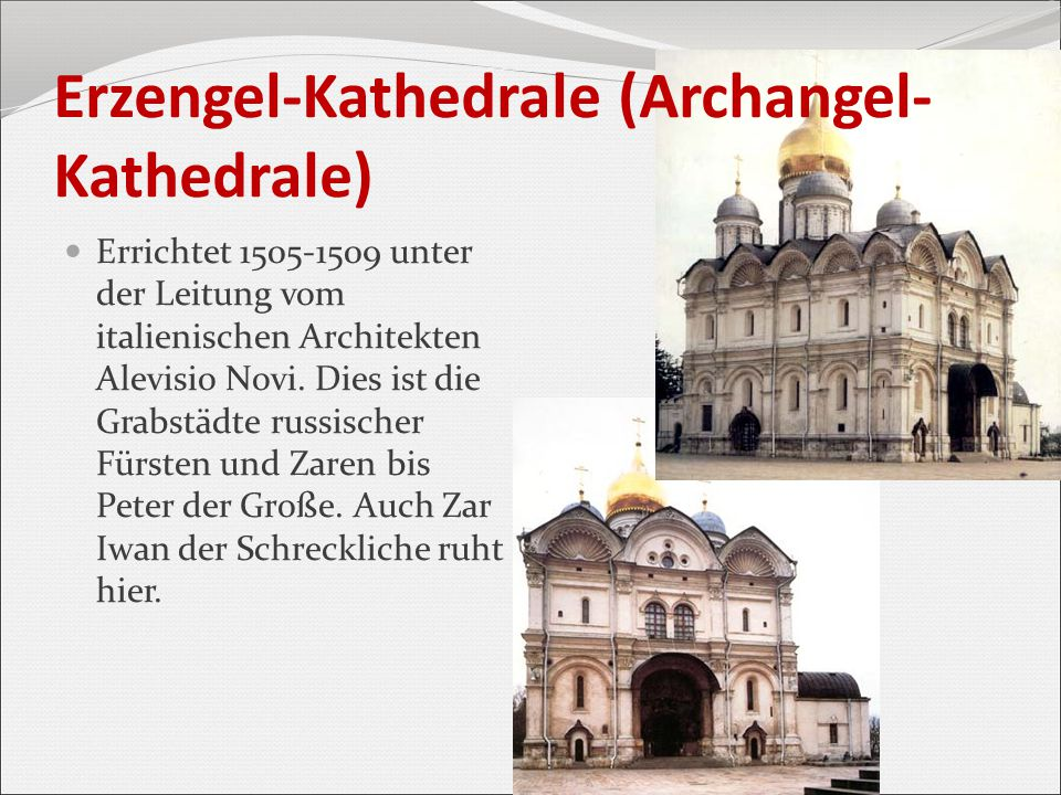 Erzengel-Kathedrale (Archangel- Kathedrale) Errichtet 1505-1509 unter der Leitung vom italienischen Architekten Alevisio Novi. Dies ist die Grabstädte