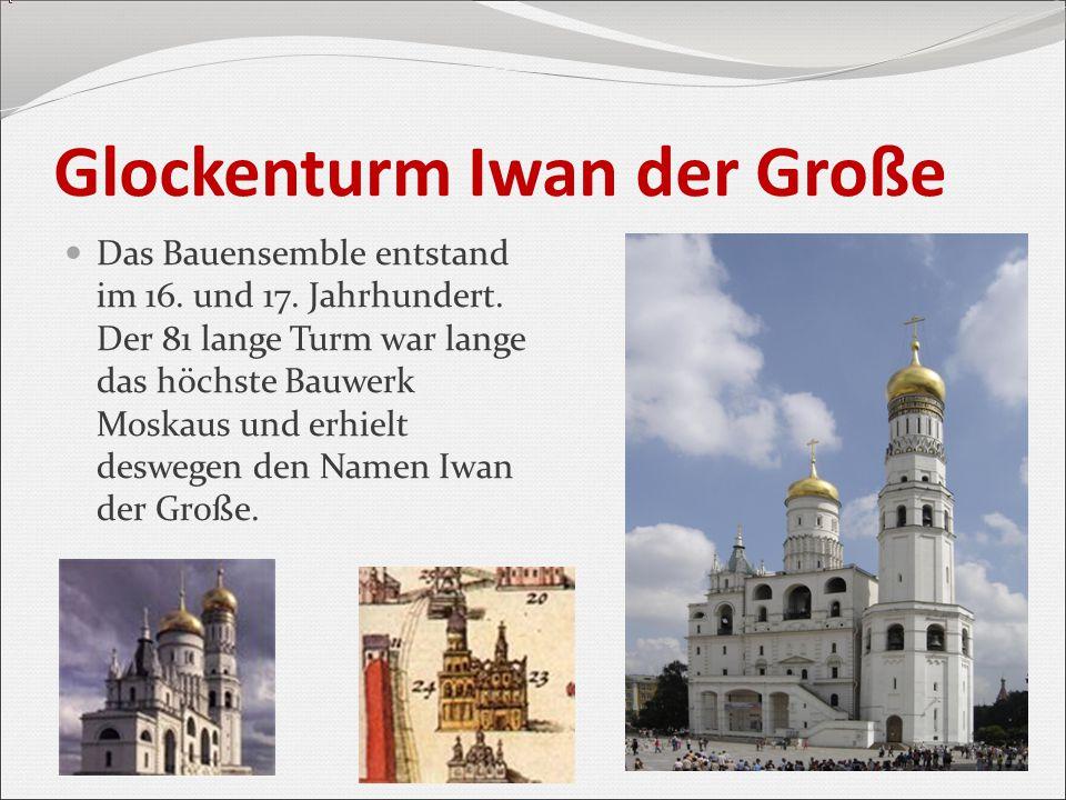 Glockenturm Iwan der Große Das Bauensemble entstand im 16. und 17. Jahrhundert. Der 81 lange Turm war lange das höchste Bauwerk Moskaus und erhielt de