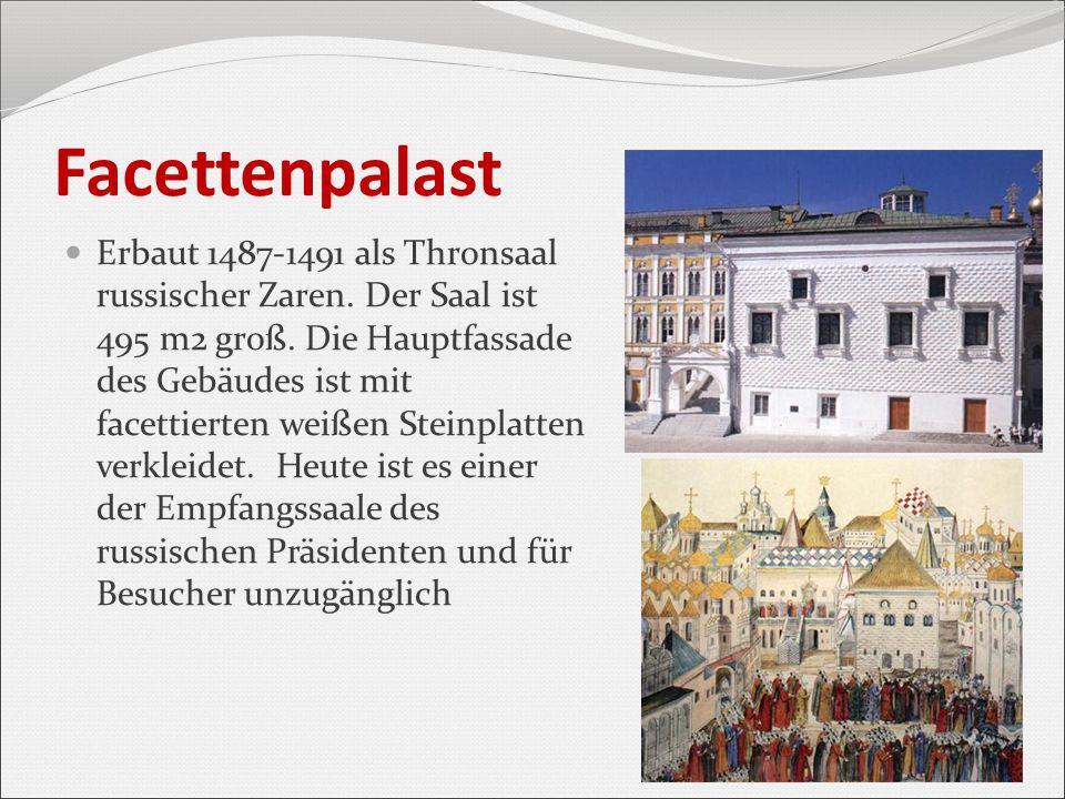 Facettenpalast Erbaut 1487-1491 als Thronsaal russischer Zaren. Der Saal ist 495 m2 groß. Die Hauptfassade des Gebäudes ist mit facettierten weißen St
