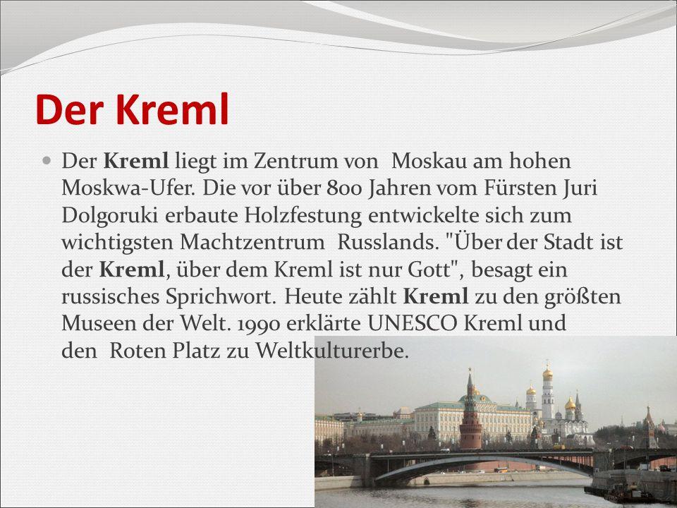 Der Kreml Der Kreml liegt im Zentrum von Moskau am hohen Moskwa-Ufer. Die vor über 800 Jahren vom Fürsten Juri Dolgoruki erbaute Holzfestung entwickel