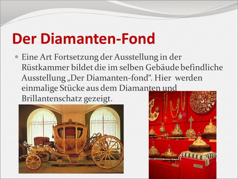 """Der Diamanten-Fond Eine Art Fortsetzung der Ausstellung in der Rüstkammer bildet die im selben Gebäude befindliche Ausstellung """"Der Diamanten-fond"""". H"""