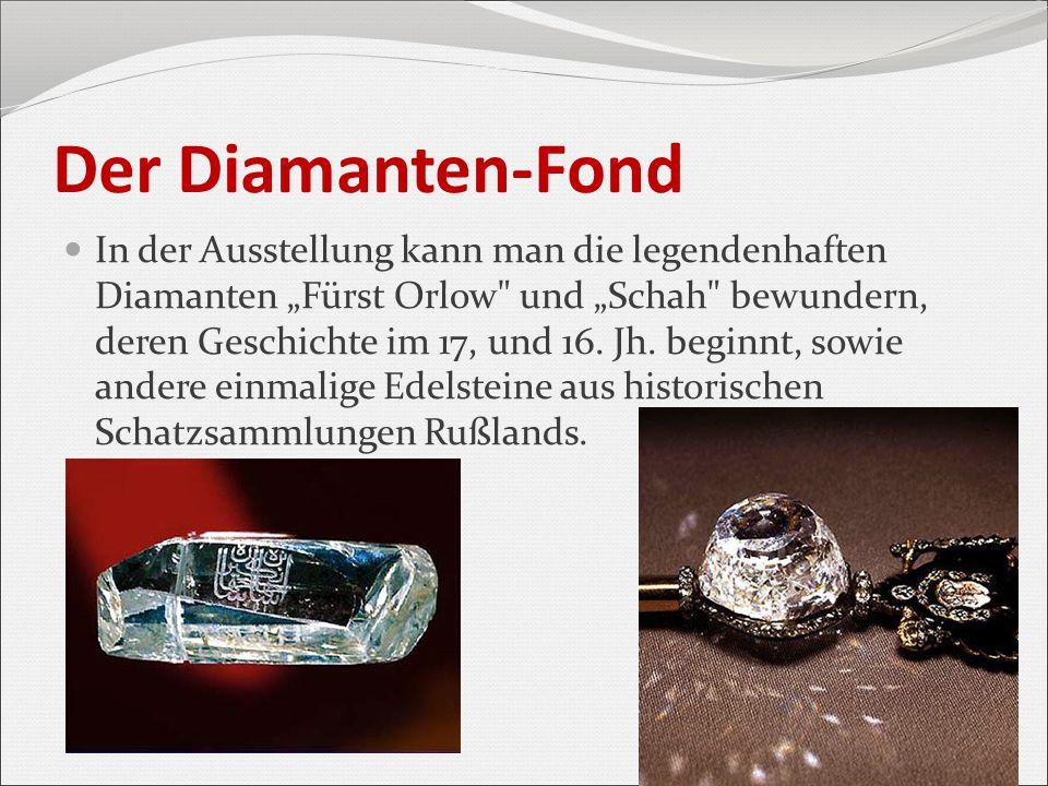 """Der Diamanten-Fond In der Ausstellung kann man die legendenhaften Diamanten """"Fürst Orlow"""