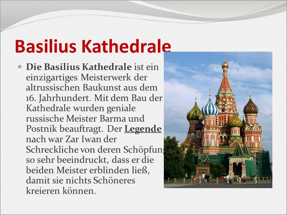 Basilius Kathedrale Die Basilius Kathedrale ist ein einzigartiges Meisterwerk der altrussischen Baukunst aus dem 16. Jahrhundert. Mit dem Bau der Kath