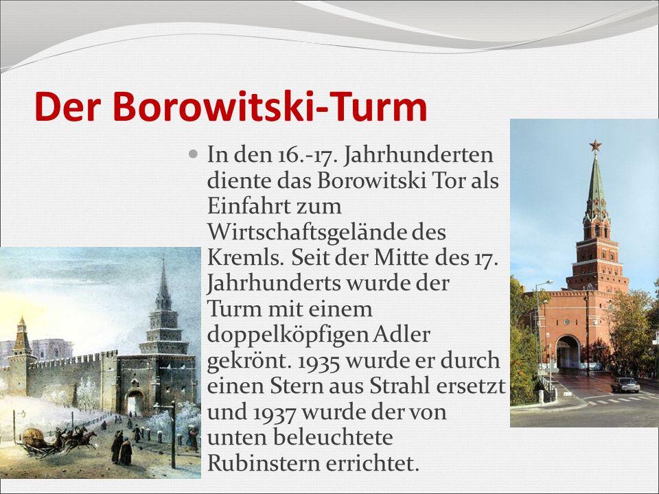 Der Borowitski-Turm In den 16.-17. Jahrhunderten diente das Borowitski Tor als Einfahrt zum Wirtschaftsgelände des Kremls. Seit der Mitte des 17. Jahr