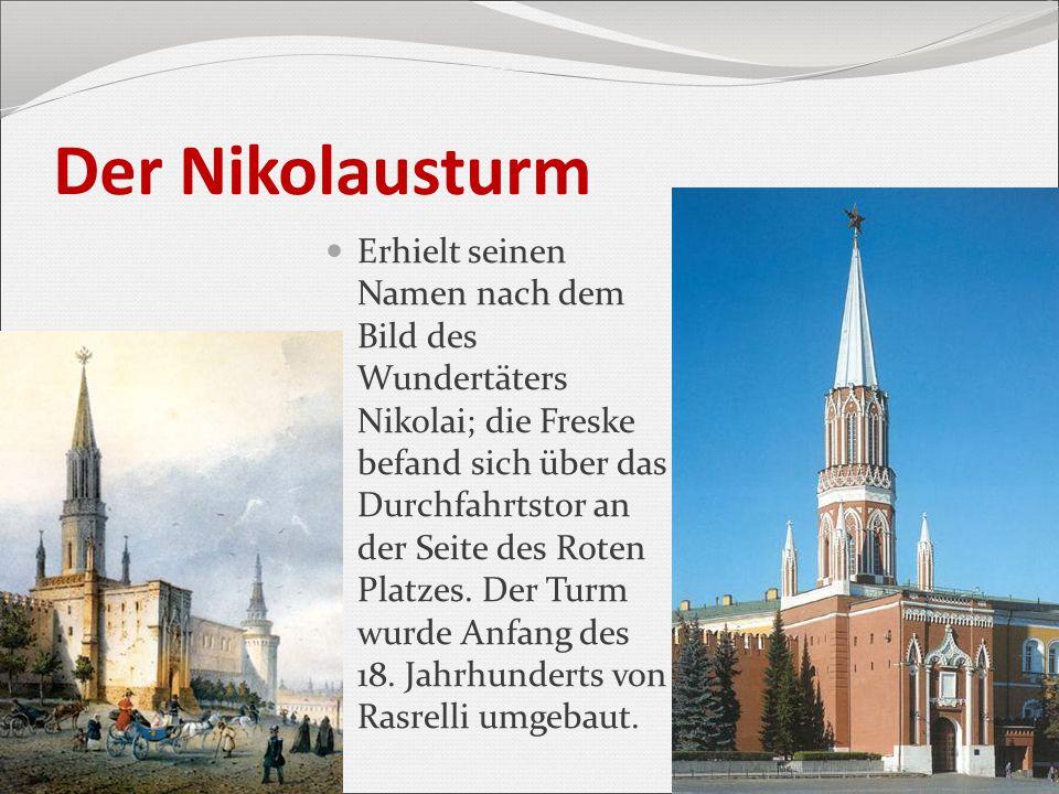 Der Nikolausturm Erhielt seinen Namen nach dem Bild des Wundertäters Nikolai; die Freske befand sich über das Durchfahrtstor an der Seite des Roten Pl
