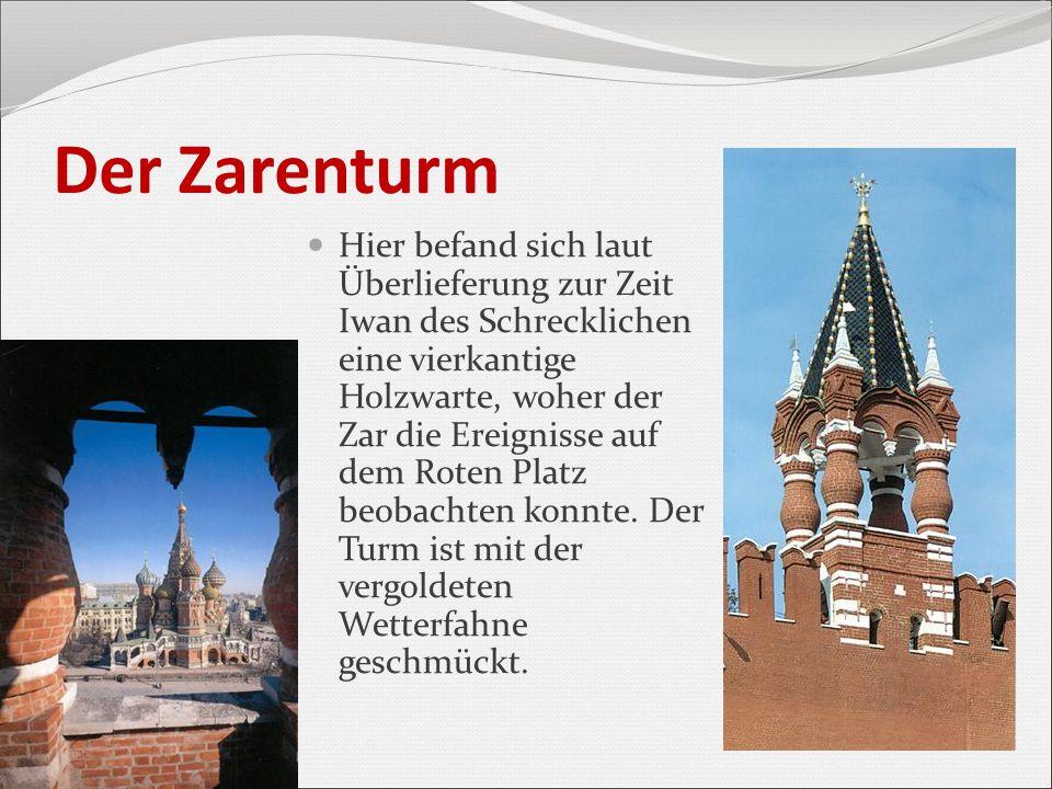 Der Zarenturm Hier befand sich laut Überlieferung zur Zeit Iwan des Schrecklichen eine vierkantige Holzwarte, woher der Zar die Ereignisse auf dem Rot