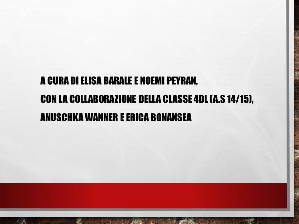 A CURA DI ELISA BARALE E NOEMI PEYRAN, CON LA COLLABORAZIONE DELLA CLASSE 4DL (A.S 14/15), ANUSCHKA WANNER E ERICA BONANSEA