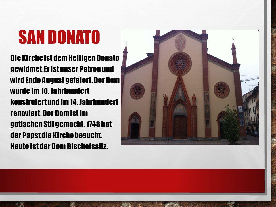 SAN DONATO Die Kirche ist dem Heiligen Donato gewidmet.Er ist unser Patron und wird Ende August gefeiert. Der Dom wurde im 10. Jahrhundert konstruiert