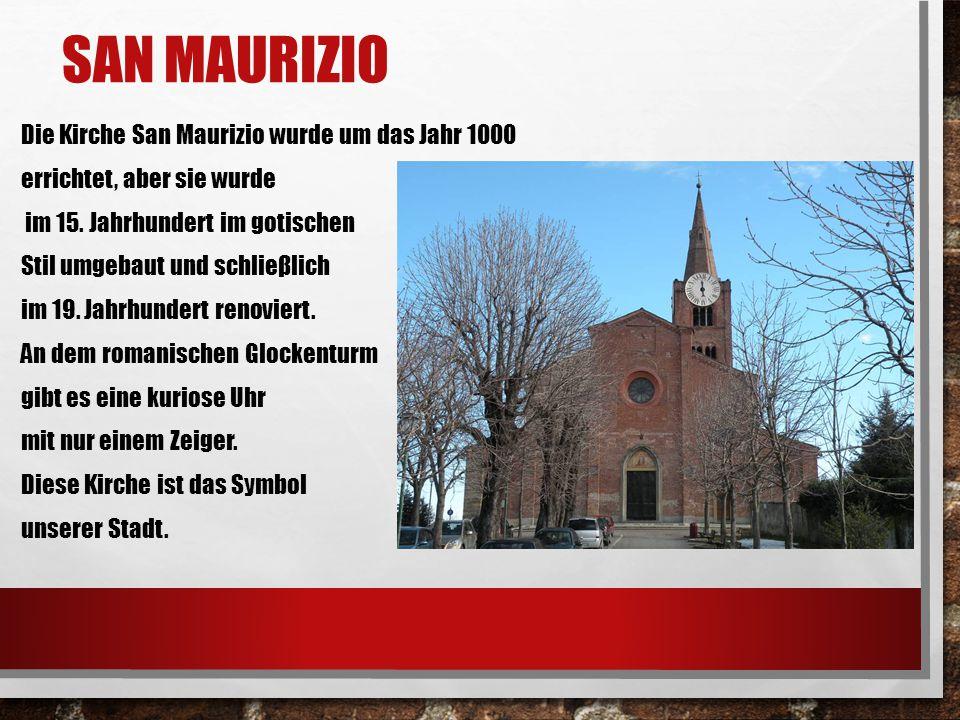 SAN MAURIZIO Die Kirche San Maurizio wurde um das Jahr 1000 errichtet, aber sie wurde im 15. Jahrhundert im gotischen Stil umgebaut und schlieβlich im