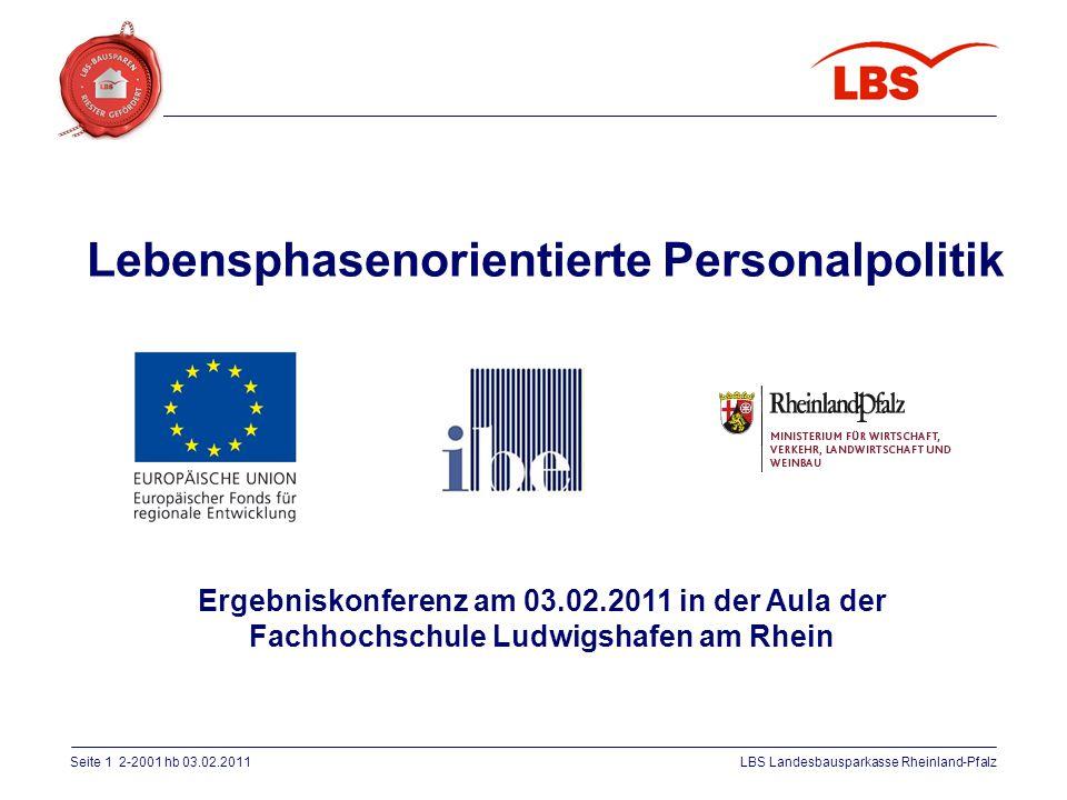 Seite 1 2-2001 hb 03.02.2011LBS Landesbausparkasse Rheinland-Pfalz Lebensphasenorientierte Personalpolitik Ergebniskonferenz am 03.02.2011 in der Aula