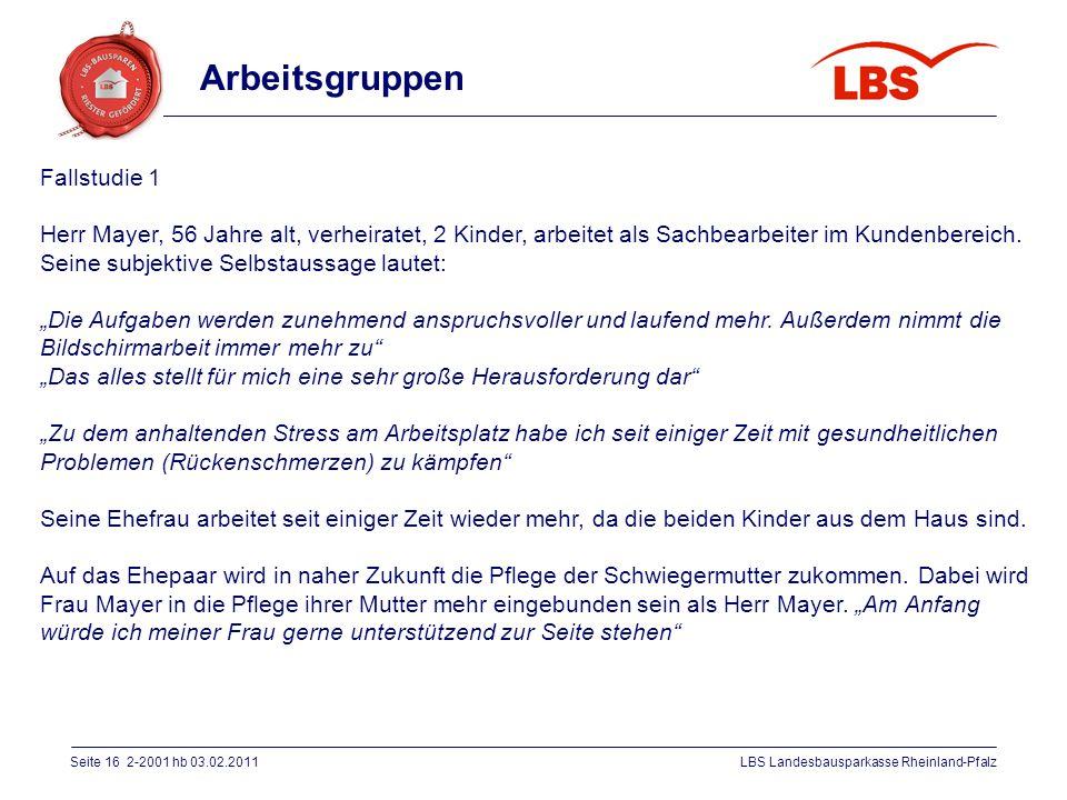 Seite 16 2-2001 hb 03.02.2011LBS Landesbausparkasse Rheinland-Pfalz Fallstudie 1 Herr Mayer, 56 Jahre alt, verheiratet, 2 Kinder, arbeitet als Sachbea