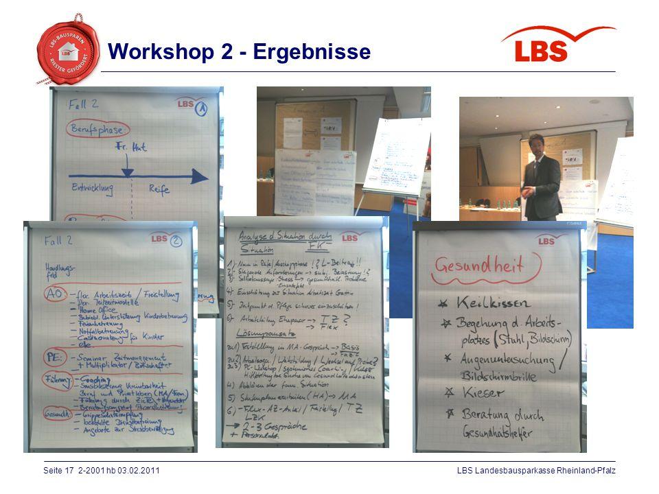 Seite 17 2-2001 hb 03.02.2011LBS Landesbausparkasse Rheinland-Pfalz Workshop 2 - Ergebnisse