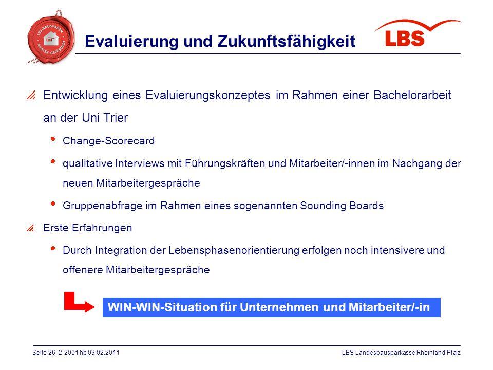 Seite 26 2-2001 hb 03.02.2011LBS Landesbausparkasse Rheinland-Pfalz Evaluierung und Zukunftsfähigkeit  Entwicklung eines Evaluierungskonzeptes im Rah