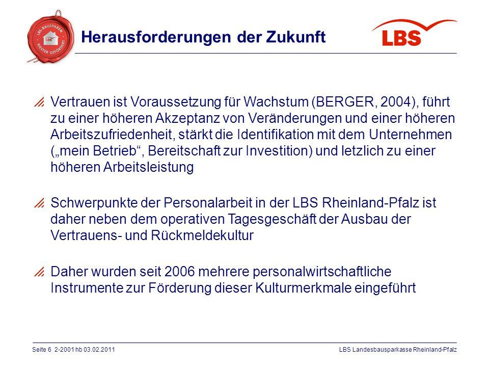 Seite 6 2-2001 hb 03.02.2011LBS Landesbausparkasse Rheinland-Pfalz  Vertrauen ist Voraussetzung für Wachstum (BERGER, 2004), führt zu einer höheren A