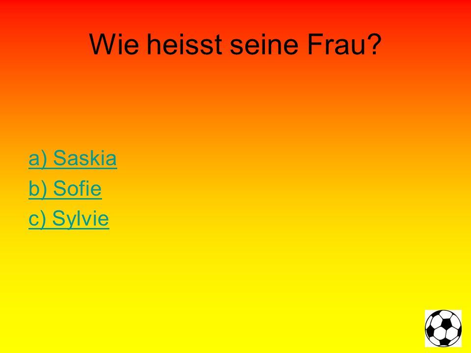 Wie heisst seine Frau? a) Saskia b) Sofie c) Sylvie