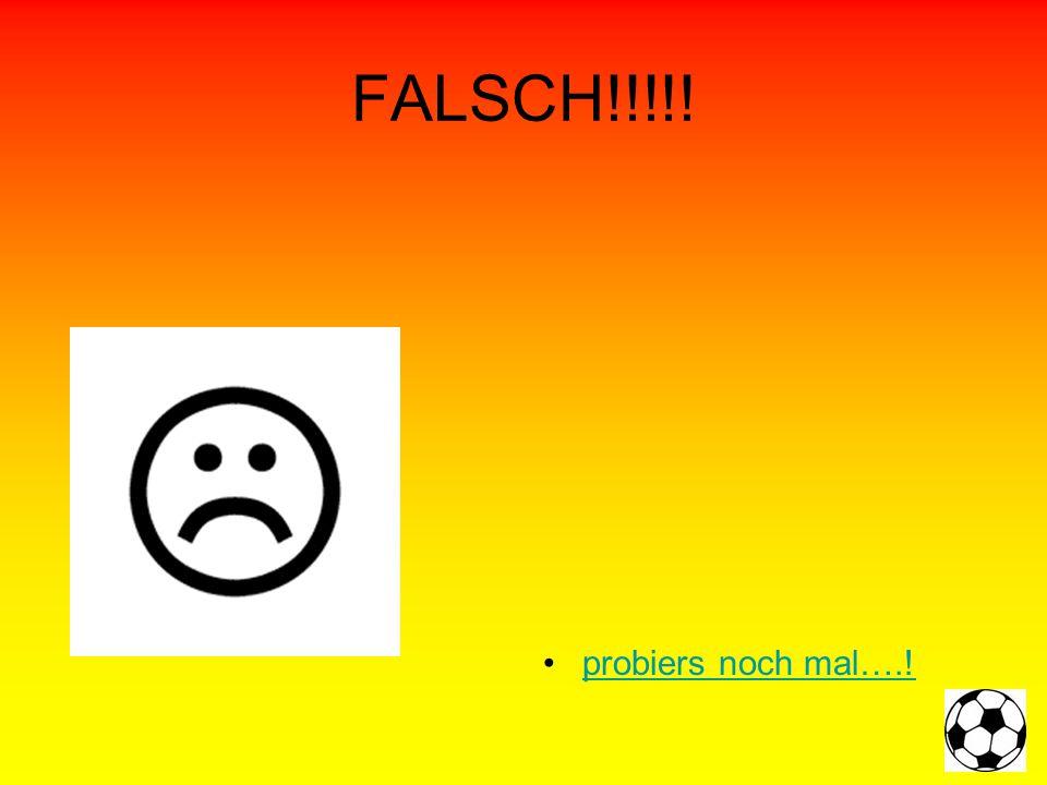 FALSCH!!!!! probiers noch mal….!