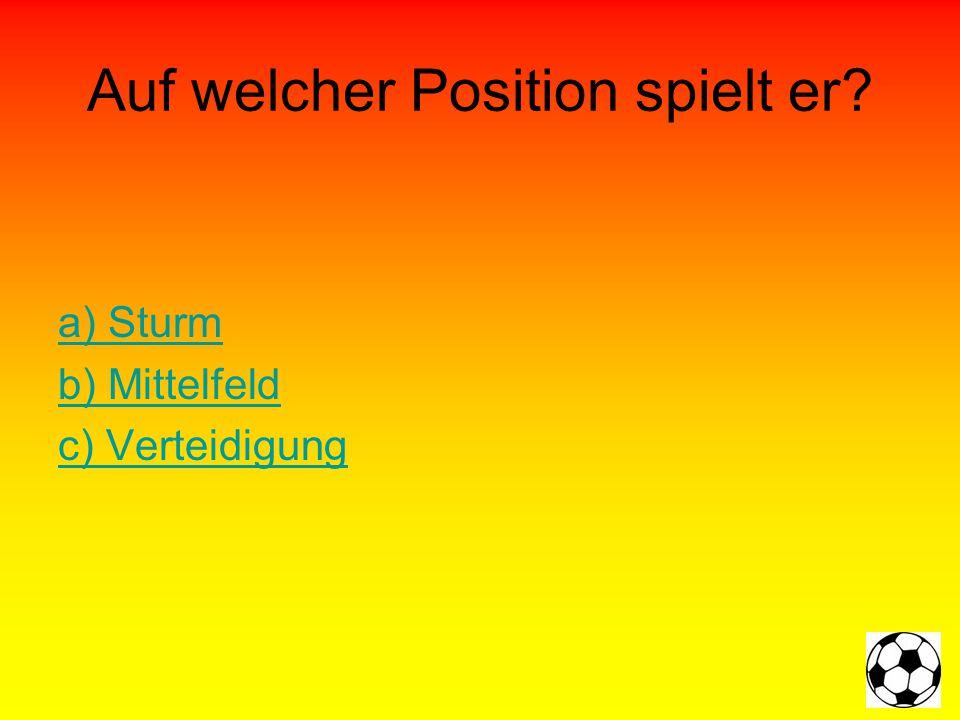 Auf welcher Position spielt er? a) Sturm b) Mittelfeld c) Verteidigung