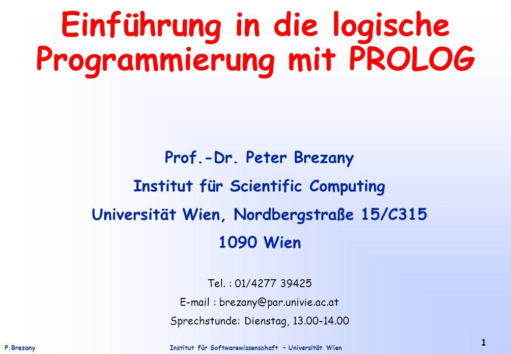 Institut für Softwarewissenschaft – Universität WienP.Brezany 1 Einführung in die logische Programmierung mit PROLOG Prof.-Dr.