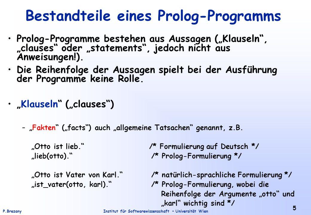 """Institut für Softwarewissenschaft – Universität WienP.Brezany 5 Bestandteile eines Prolog-Programms Prolog-Programme bestehen aus Aussagen (""""Klauseln , """"clauses oder """"statements , jedoch nicht aus Anweisungen!)."""