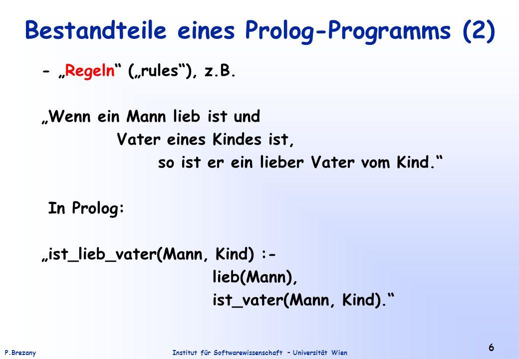 """Institut für Softwarewissenschaft – Universität WienP.Brezany 6 Bestandteile eines Prolog-Programms (2) - """"Regeln (""""rules ), z.B."""