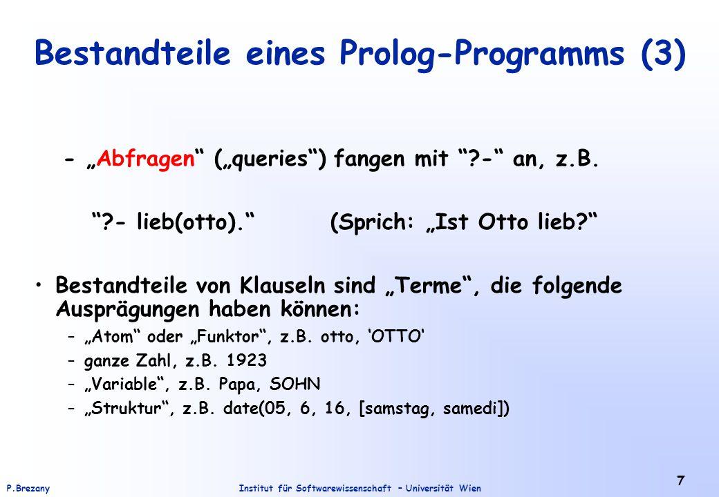 """Institut für Softwarewissenschaft – Universität WienP.Brezany 7 Bestandteile eines Prolog-Programms (3) - """"Abfragen (""""queries ) fangen mit ?- an, z.B."""