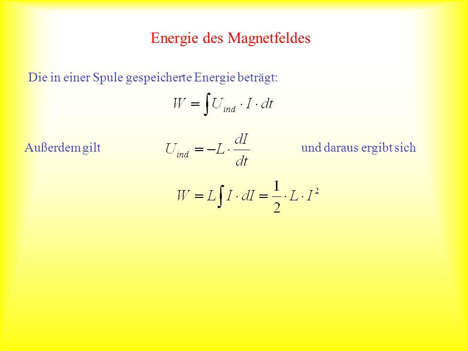 Energie des Magnetfeldes Die in einer Spule gespeicherte Energie beträgt: Außerdem gilt und daraus ergibt sich