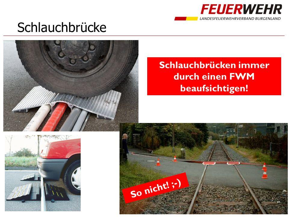 Schlauchbrücke So nicht! ;-) Schlauchbrücken immer durch einen FWM beaufsichtigen!